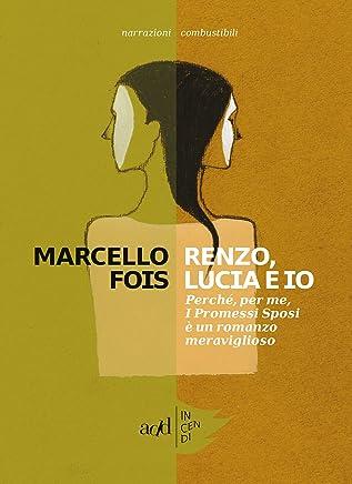 Renzo, Lucia e io: Perché, per me, I Promessi Sposi è un romanzo  meraviglioso (Incendi)