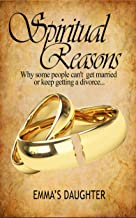 Spiritual Reasons: Why Some Can't Get Married or Keep Getting a Divorce (Spiritual Relationships Book 1)