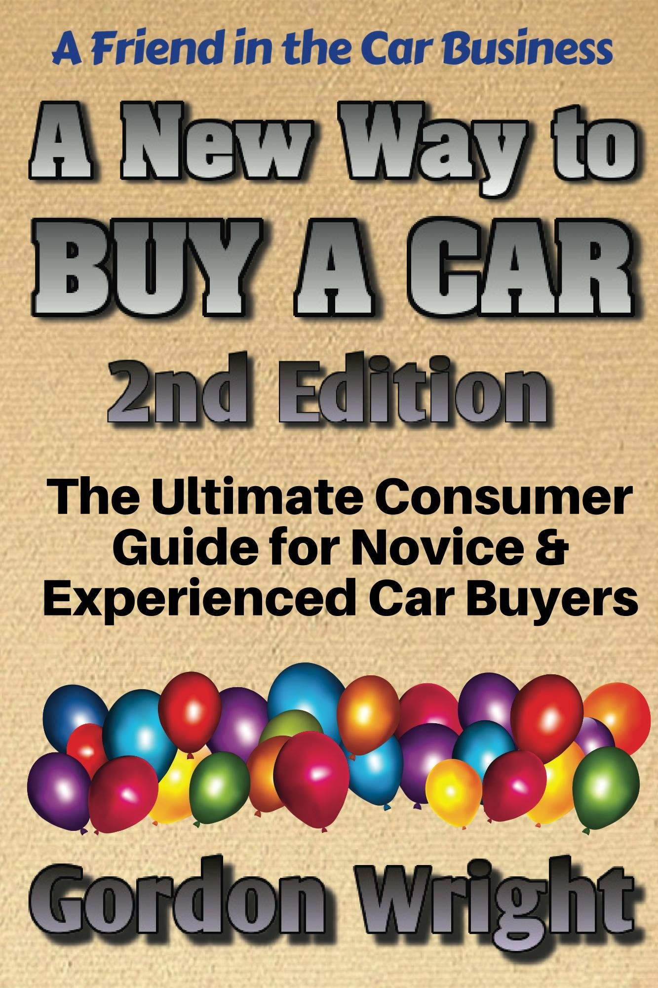 Image OfA New Way To Buy A Car - 2nd Edition: The Ultimate Consumer Awareness Guide For Novice & Experienced Car Buyers (English E...
