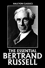 The Essential Bertrand Russell (Unexpurgated Edition) (Halcyon Classics)