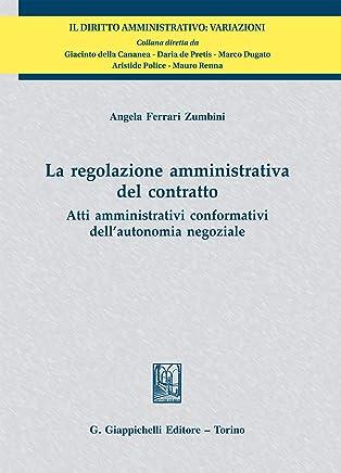 La regolazione amministrativa del contratto: Atti amministrativi conformativi dellautonomia negoziale