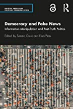 Democracy and Fake News: Information Manipulation and Post-Truth Politics (Politics, Media and Political Communication) (E...
