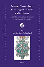 Emanuel Swedenborg, Secret Agent on Earth and in Heaven: Jacobites, Jews, and Freemasons in early modern Sweden (The Northern World, Vol. 55)