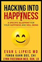 Hacking Into Happiness: A Specific Blueprint For Your Happiness And Well Being (Doctor in Your House Book 2)