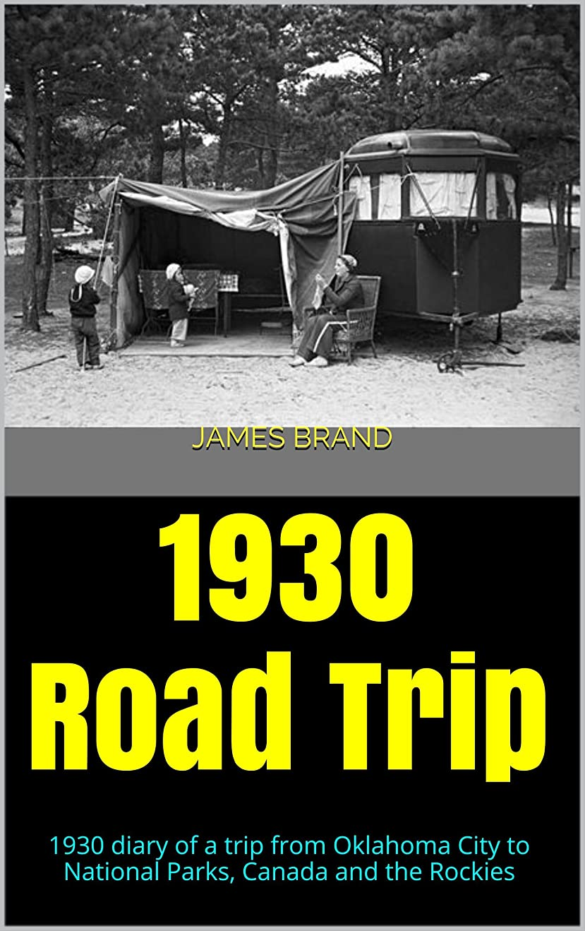 なぜなら言い換えると認証1930 Road Trip: 1930 diary of a trip from Oklahoma City to National Parks, Canada and the Rockies (English Edition)