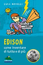 Edison: Come inventare di tutto e di più (Lampi di genio) (Italian Edition)