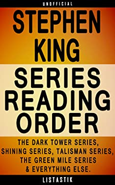 Stephen King Series Reading Order: Series List - In Order: The Dark Tower series, Shining series, Talisman series, The Green Mile series, stand-alone novels, ... (Listastik Series Reading Order Book 30)