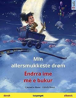 Min allersmukkeste drøm – Ëndrra ime më e bukur (dansk – albansk): Tosproget børnebog (Sefa billedbøger på to sprog) (Dani...