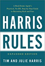 Harris Rules: A Real Estate Agent's Practical, No-BS, Step-by-Step Guide to Becoming Rich and Free