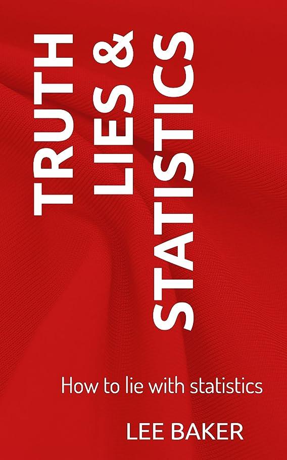 封建年天Truth, Lies & Statistics: How to Lie with Statistics (Bite-Size Stats Series Book 1) (English Edition)