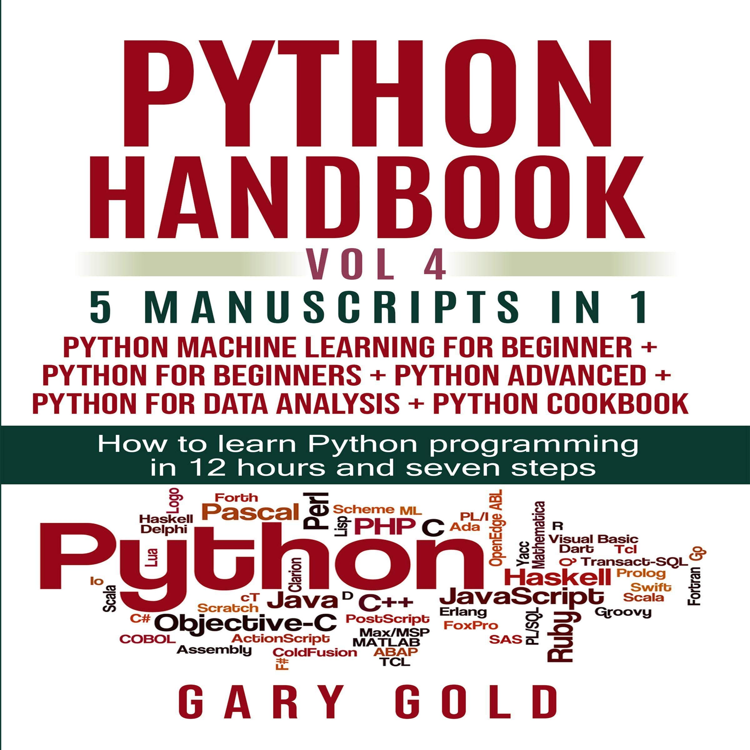 Python Handbook Vol 4, 5 Manuscripts in 1: How to Learn Python Programming in 12 Hours and Seven Steps