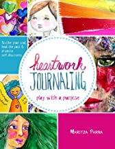 Heartwork Journaling: Play with a Purpose: Soothe Your Soul, Heal the Past & Promote Self Discovery