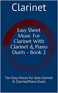 Easy Sheet Music For Clarinet With Clarinet & Piano Duets Book 2: Ten Easy Pieces For Solo Clarinet & Clarinet/Piano Duets