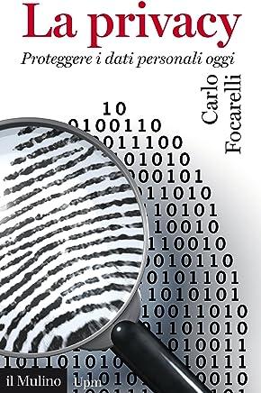 La privacy: Proteggere i dati personali oggi (Universale paperbacks Il Mulino Vol. 688)