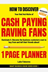 1-PAGE PLANNER: How to Discover your Red-Hot Niche of Cash-Paying Raving Fans. Dominate it. Become the Business Customers Want to Buy From (Smart Business Engine) Kindle Edition