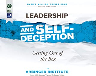Leadership and Self-Deception, 3rd Ed.: Getting Out of the Box