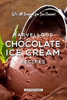 Marvellous Chocolate Ice Cream Recipes: Let's All Scream for Ice Cream! (English Edition)