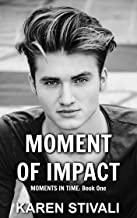MOMENT OF IMPACT: Moments In Time: Book One (English Edition)
