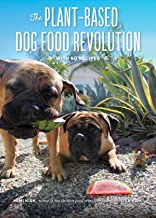 The Plant-Based Dog Food Revolution: With 50 Recipes