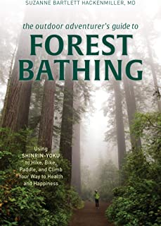 The Outdoor Adventurer's Guide to Forest Bathing: Using Shinrin-Yoku to Hike, Bike, Paddle, and Climb Your Way to Health and Happiness (English Edition)