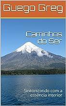 Caminhos do Ser: Sintonizando com a essência interior (Portuguese Edition)
