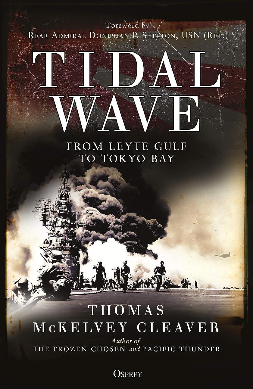 ドレス最も遠い疑わしいTidal Wave: From Leyte Gulf to Tokyo Bay (English Edition)