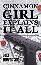 Cinnamon Girl Explains It All: A Contemporary Romantic Thriller