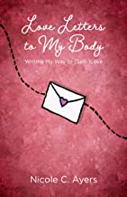 Love Letters to My Body: Writing My Way to (Self-)Love
