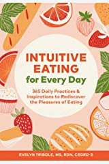 Intuitive Eating for Every Day: 365 Daily Practices & Inspirations to Rediscover the Pleasures of Eating Kindle Edition