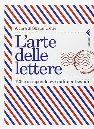 Larte delle lettere. 125 corrispondenze indimenticabili