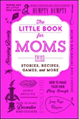 The Little Book for Moms: Stories, Recipes, Games, and More Kindle Edition