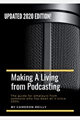 Making A Living From Podcasting: Learn how anyone can make a living talking into a microphone. Kindle Edition