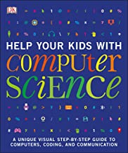 Help Your Kids with Computer Science (Key Stages 1-5): A Unique Step-by-Step Visual Guide to Computers, Coding, and Commun...