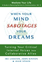 When Your Mind Sabotages Your Dreams: Turning Your Critical Internal Voices  into Collaborative Allies (Mediate Your Life:...