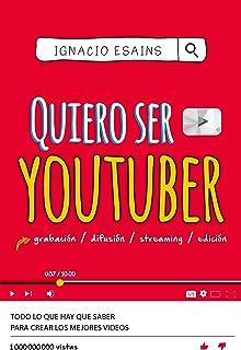 Quiero ser Youtuber: Todo lo que hay que saber para crear lo