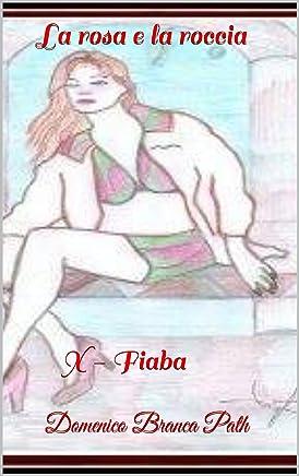 La rosa e la roccia: X - Fiaba (Serie - Il passero e la fata Vol. 10)