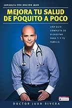 Mejora tu salud de poquito a poco. Una guía completa de bienestar para ti y tu familia (Serie: Consulta con Doctor Juan) / Improve your Health: Little By Littl (Spanish Edition)