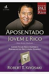 Aposentado Jovem e Rico: Como ficar rico rápido e permanecer rico para sempre! (Pai Rico) eBook Kindle