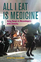 All I Eat Is Medicine: Going Hungry in Mozambique's AIDS Economy (California Series in Public Anthropology Book 52) (Engli...