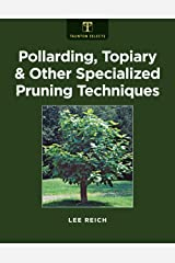 Pollarding, Topiary, and Other Specialized Pruning Techniques Kindle Edition