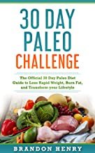 30 Day Paleo Challenge: The Official 30 Day Paleo Diet Guide to lose Rapid Weight, Burn Fat, and Transform your Lifestyle