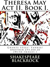 Theresa May Act II. Book I.: Grants Steel! Yankee! Another £95,000.00 [With Images.]