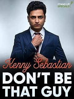 Kenny Sebastian: Dont Be That Guy