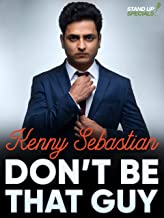 Kenny Sebastian: Dont Be That Guy