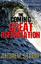 The COMING GREAT REFORMATION.. The Coming Worldwide Shaking, Reformation and Street Revival.. The Prophecies that Went Around the World