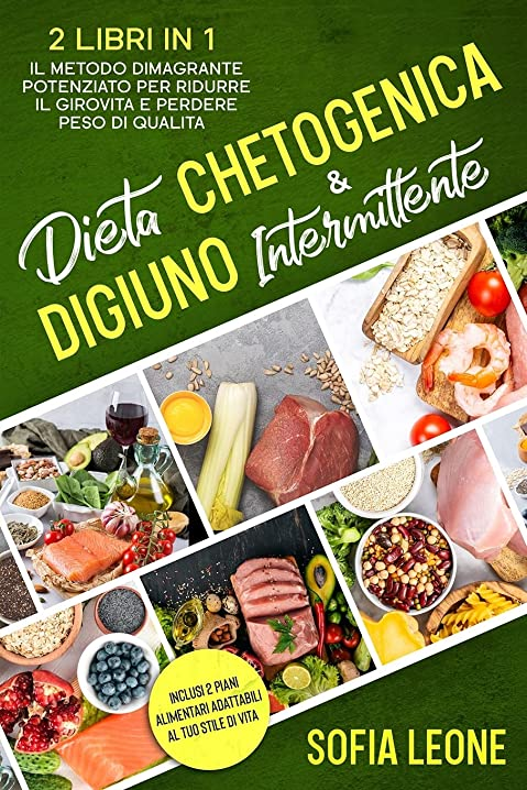 Sofia leone - dieta chetogenica e digiuno intermittente: 2 libri in 1 979-8540254847