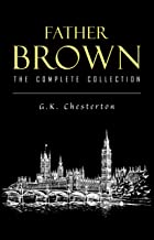 Father Brown Complete Murder Mysteries: The Innocence of Father Brown, The Wisdom of Father Brown, The Donnington Affair…
