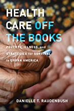 Health Care Off the Books: Poverty, Illness, and Strategies for Survival in Urban America (English Edition)