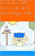 Leon the Little Lion Cub and the Magic Milk