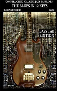 Constructing Walking Jazz Bass Lines Book I - Walking Bass Lines - The Blues in 12 keys Bass tab Edition: Walking bass lines in 12 keys, Techniques and exercises for the Electric bass.
